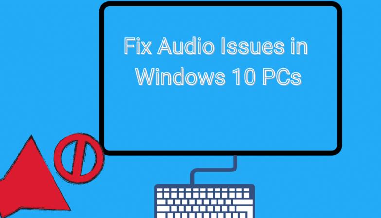 Fix Audio Issues in Windows 10 PCs