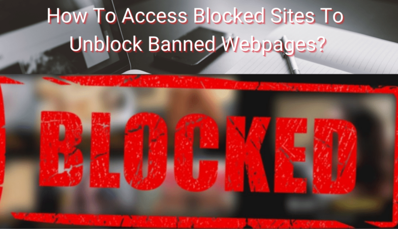 How To Access Blocked Sites To Unblock Banned Webpages_