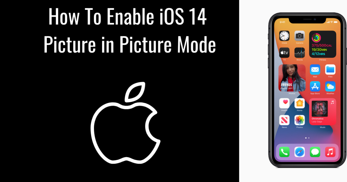 How To Enable iOS 14 Picture In Picture Mode On Your iPhone Easily?